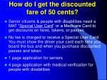how do i get the discounted fare of 50 cents