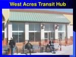 west acres transit hub