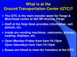 what is at the ground transportation center gtc