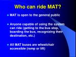 who can ride mat