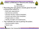 select a method to record and display results war gaming step 7