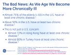 the bad news as we age we become more chronically ill