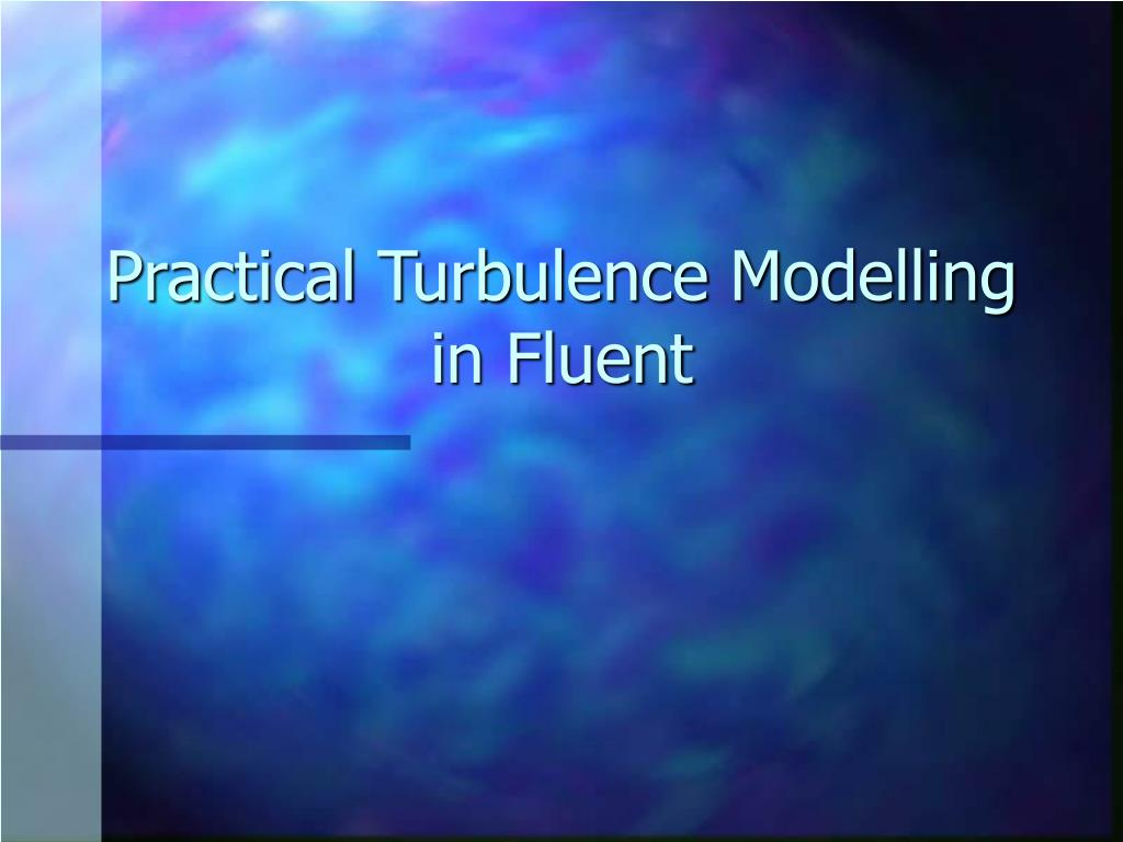 practical turbulence modelling in fluent l.