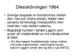 dikesk rningen 1964