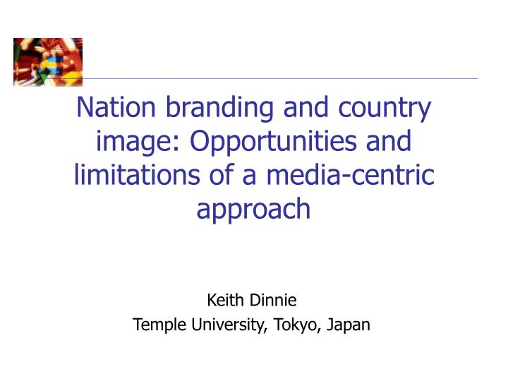 nation branding and country image opportunities and limitations of a media centric approach n.