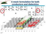 a mesh formulation for both conductors and dielectrics