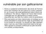 vuln rable par son gallicanisme