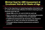 minimal goal for abr assessment at enrollment visit at 3 6 weeks of age