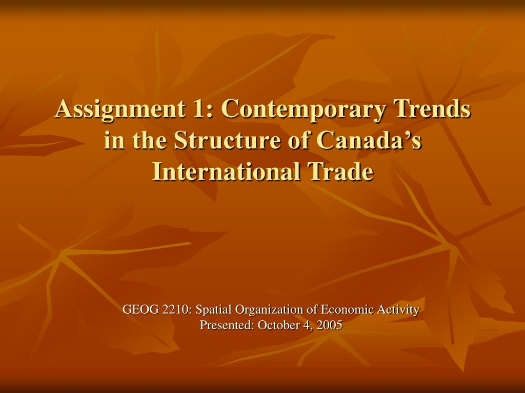 assignment 1 contemporary trends in the structure of canada s international trade l.