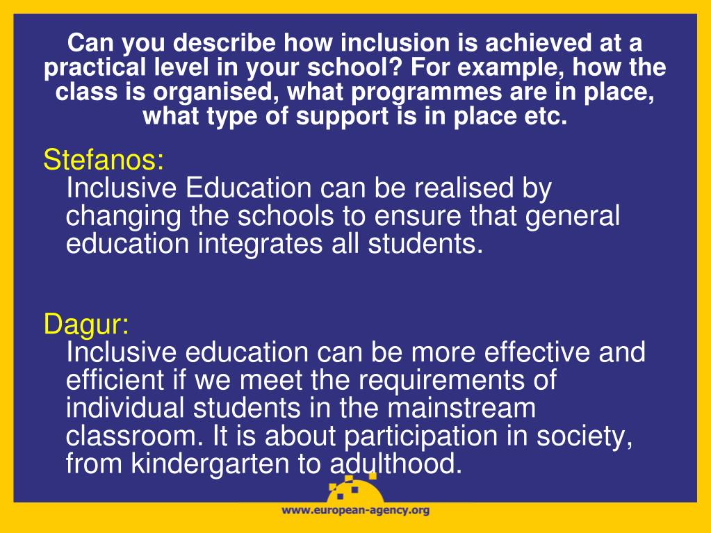 Can you describe how inclusion is achieved at a practical level in your school? For example, how the class is organised, what programmes are in place, what type of support is in place etc.