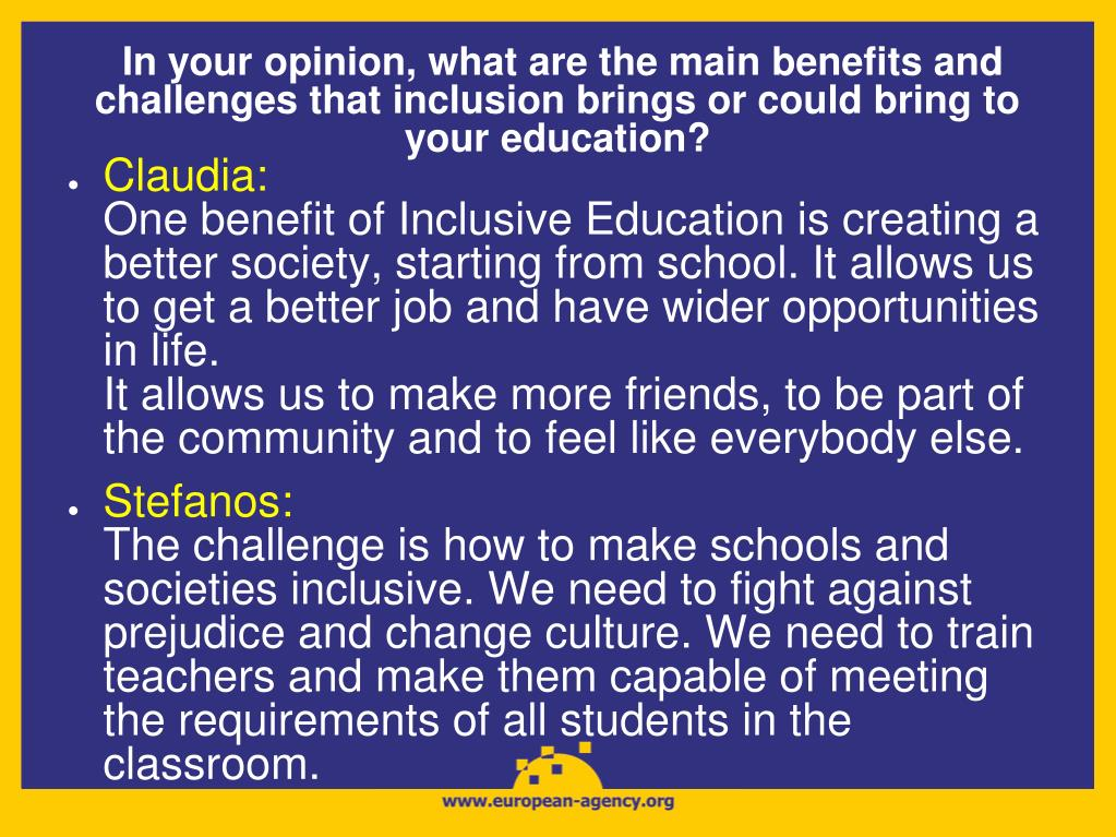 In your opinion, what are the main benefits and challenges that inclusion brings or could bring to your education?