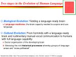 two stages in the evolution of human language