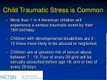 child traumatic stress is common