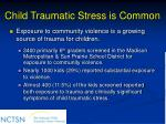 child traumatic stress is common12