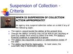 suspension of collection criteria
