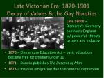 late victorian era 1870 1901 decay of values the gay nineties