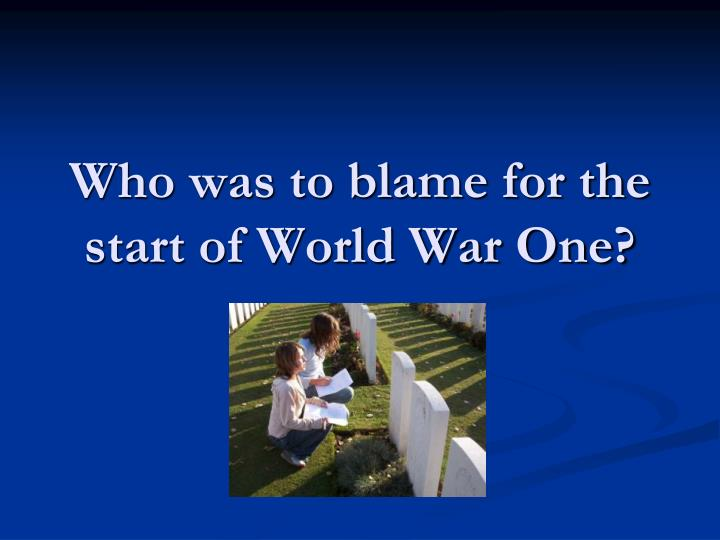 Who was to blame for the start of world war one