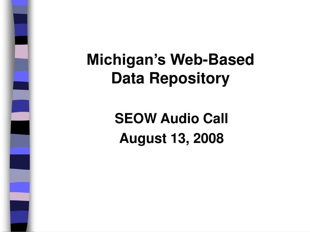 michigan s web based data repository l.