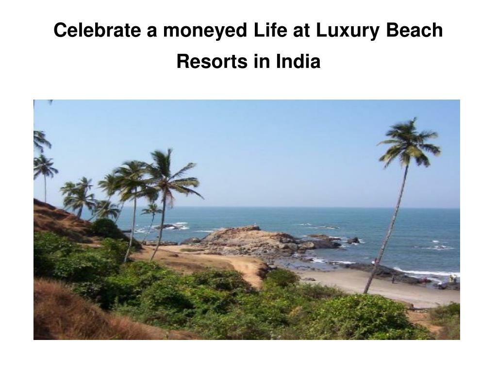 celebrate a moneyed life at luxury beach resorts in india l.