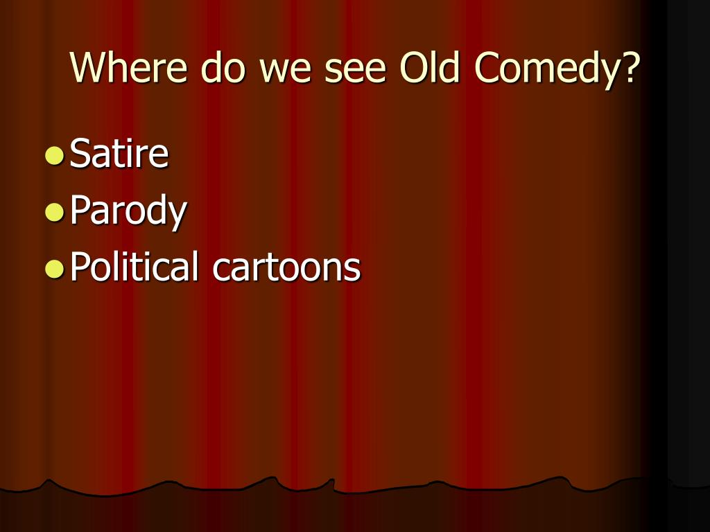 Where do we see Old Comedy?