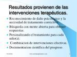 resultados provienen de las intervenciones terap uticas