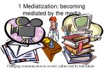 1 mediatization becoming mediated by the media