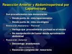 resecci n anterior y abdominoperineal por laparoscopia