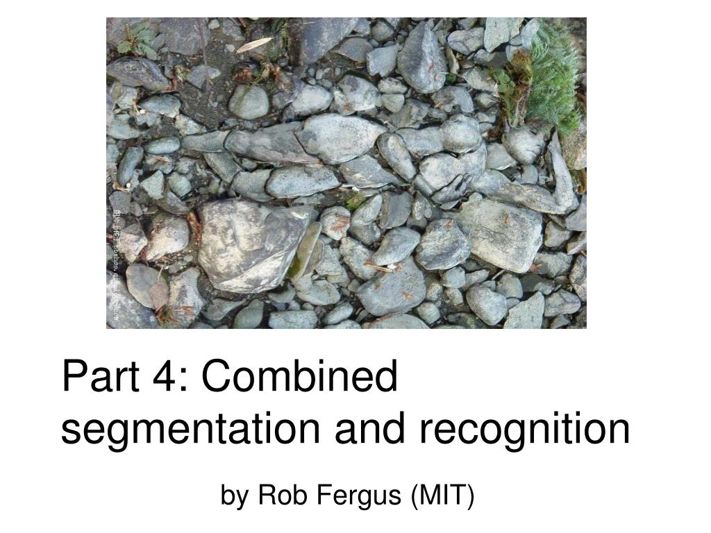 part 4 combined segmentation and recognition l.