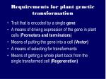requirements for plant genetic transformation