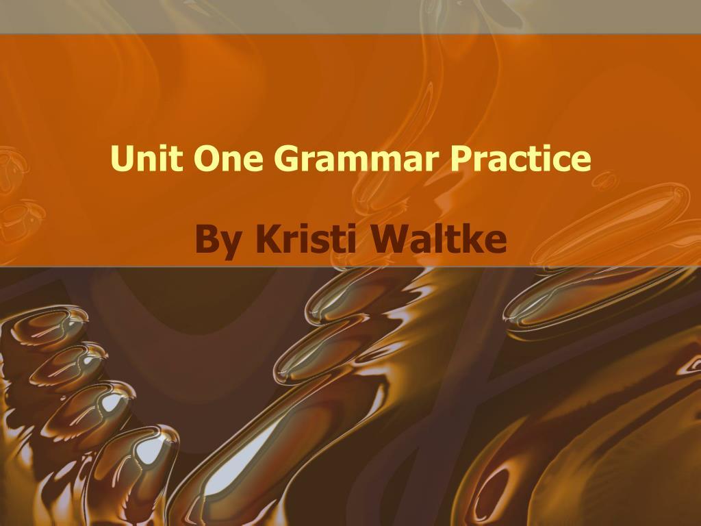 unit one grammar practice l.