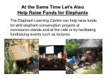 at the same time let s also help raise funds for elephants