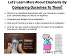 let s learn more about elephants by comparing ourselves to them