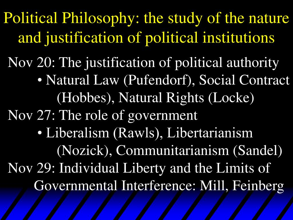 political philosophy the study of the nature and justification of political institutions l.