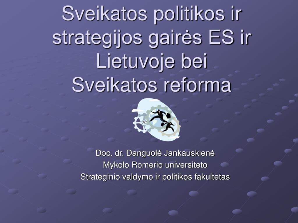 sveikatos politikos ir strategijos gair s es ir lietuvoje bei sveikatos reforma l.