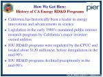 how we got here history of ca energy rd d programs