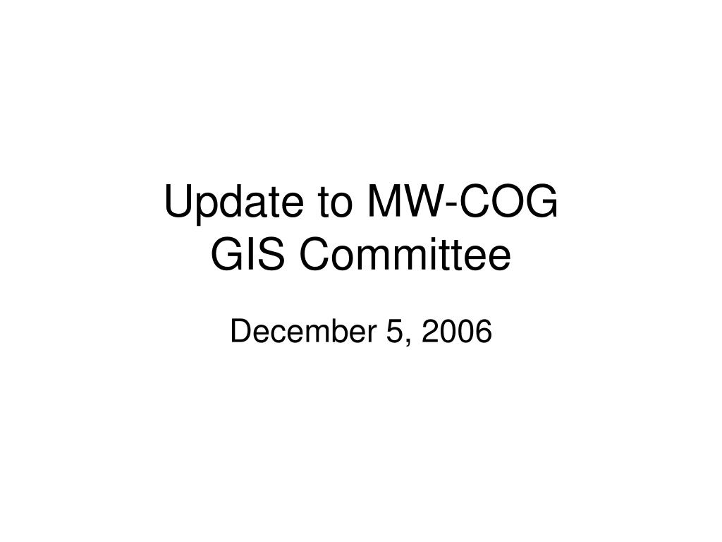 update to mw cog gis committee l.