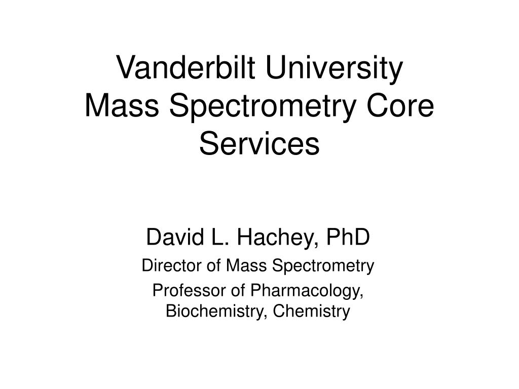 vanderbilt university mass spectrometry core services l.