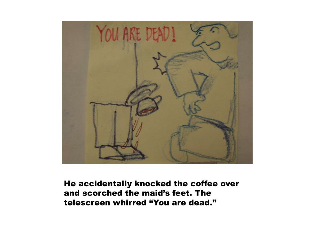 """He accidentally knocked the coffee over and scorched the maid's feet. The telescreen whirred """"You are dead."""""""