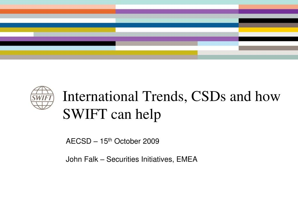 international trends csds and how swift can help l.
