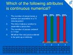which of the following attributes is continuous numerical