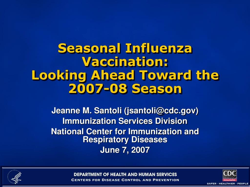 seasonal influenza vaccination looking ahead toward the 2007 08 season l.
