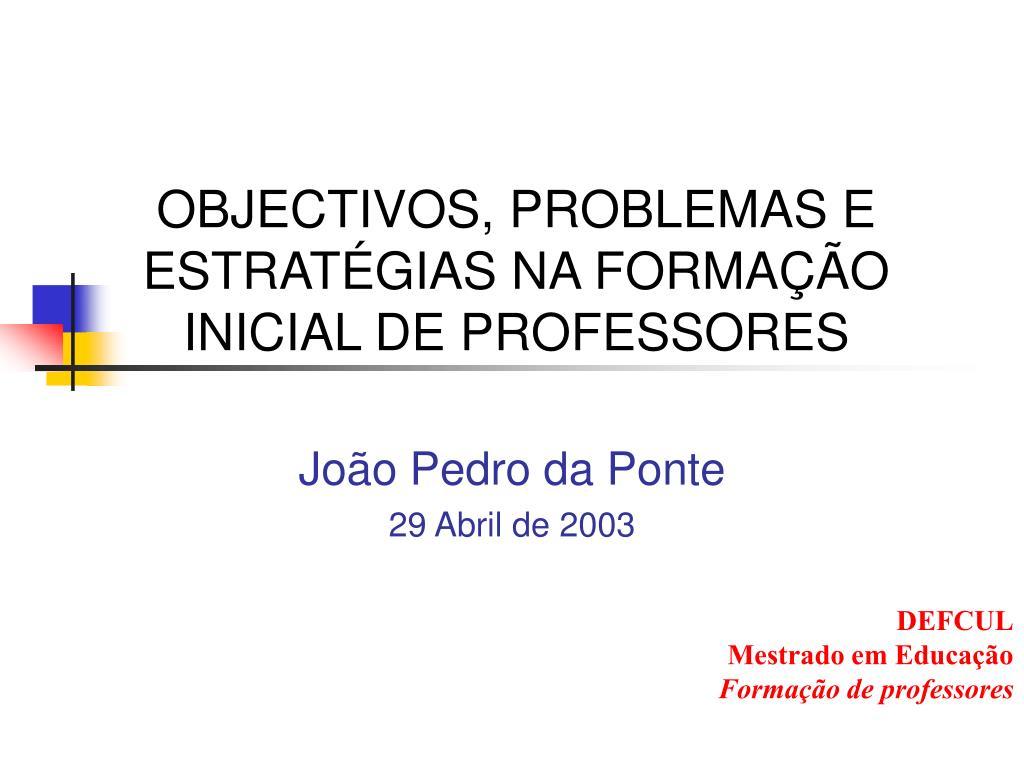 objectivos problemas e estrat gias na forma o inicial de professores l.