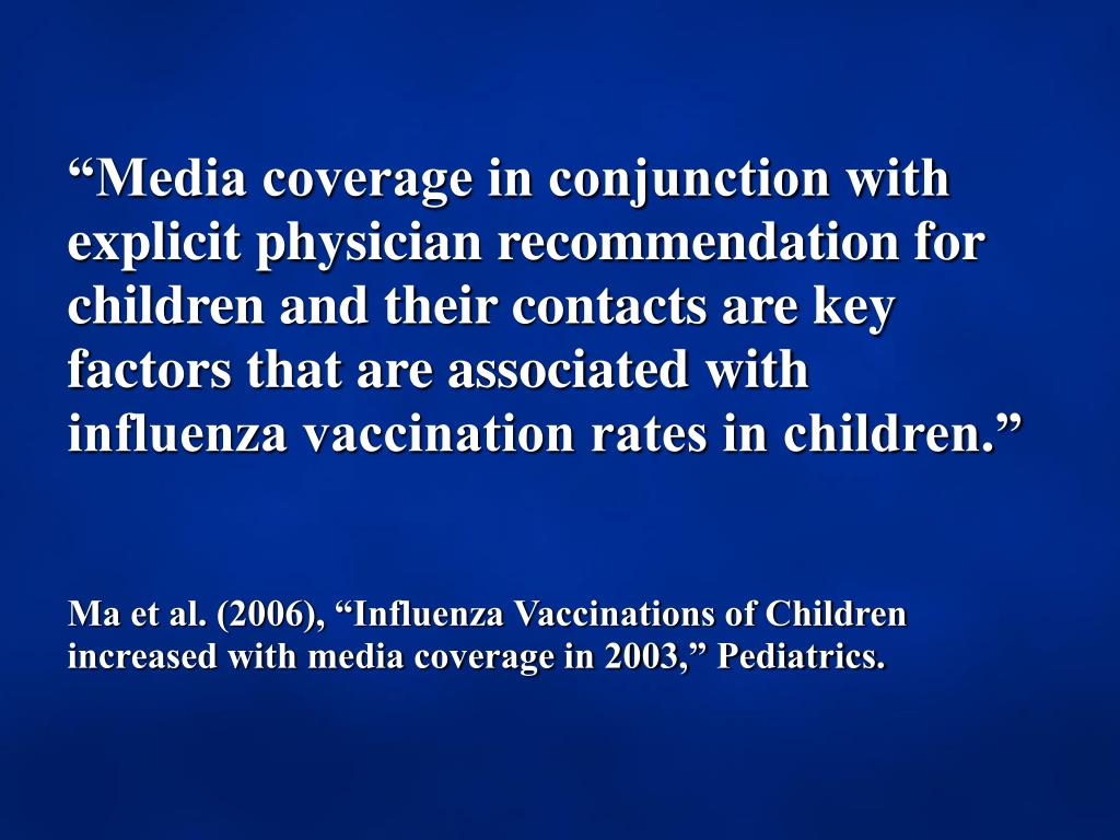 """""""Media coverage in conjunction with explicit physician recommendation for children and their contacts are key factors that are associated with influenza vaccination rates in children."""""""