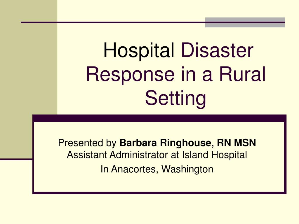 hospital disaster response in a rural setting l.