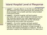 island hospital level of response