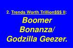 2 trends worth trillion ii boomer bonanza godzilla geezer