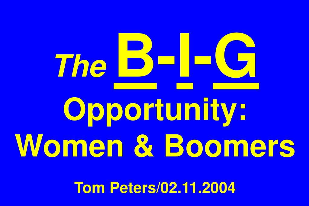 the b i g opportunity women boomers tom peters 02 11 2004 l.