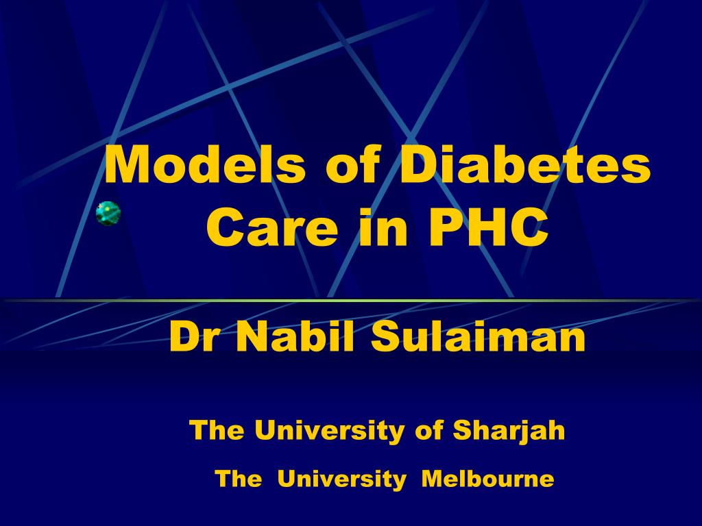 models of diabetes care in phc dr nabil sulaiman the university of sharjah the university melbourne l.
