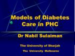 models of diabetes care in phc dr nabil sulaiman the university of sharjah the university melbourne
