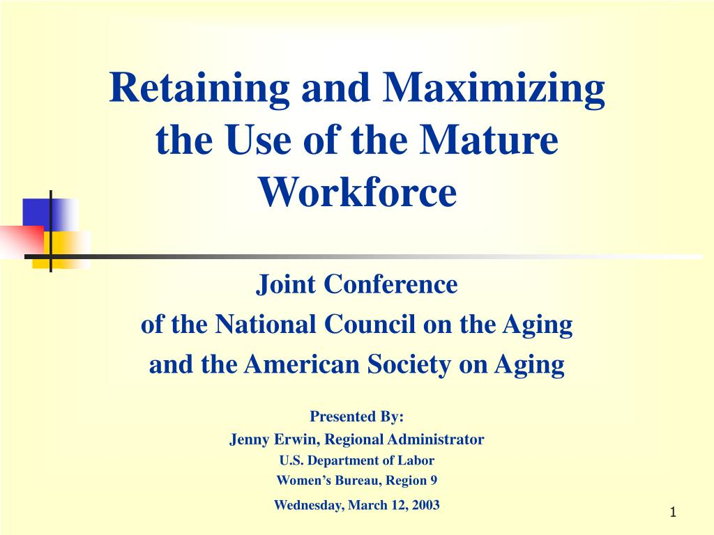 retaining and maximizing the use of the mature workforce l.